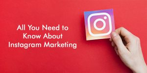 <b>All You Need to Know About Instagram Marketing</b>