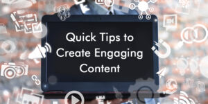 <b>Quick Tips to Create Engaging Content</b>